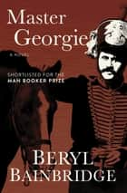 Master Georgie - A Novel ebook by Beryl Bainbridge