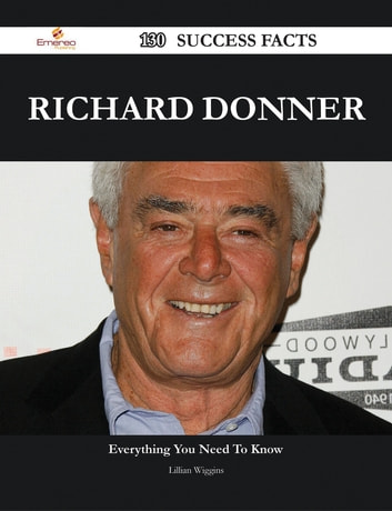 Richard Donner 130 Success Facts - Everything you need to know about Richard Donner ebook by Lillian Wiggins