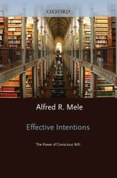 Effective Intentions : The Power of Conscious Will ebook by Alfred R. Mele