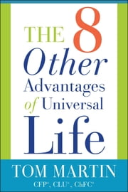 The Eight Other Advantages of Universal Life ebook by Tom Martin