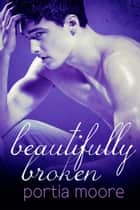 Beautifully Broken - If I Break, #3電子書籍 Portia Moore
