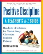 Positive Discipline: A Teacher's A-Z Guide ebook by Jane Nelsen, Ed.D.,Linda Escobar