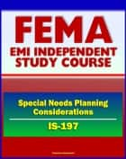 21st Century FEMA Study Course: Special Needs Planning Considerations for Service and Support Providers (IS-197) - Registries, Training, Drills, Exercises, Sheltering ebook by Progressive Management