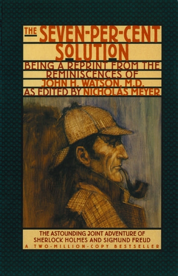 The Seven-Per-Cent Solution: Being a Reprint from the Reminiscences of John  H  Watson, M D  (The Journals of John H  Watson, M D )