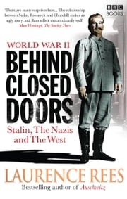 World War Two: Behind Closed Doors - Stalin, the Nazis and the West 電子書籍 by Laurence Rees