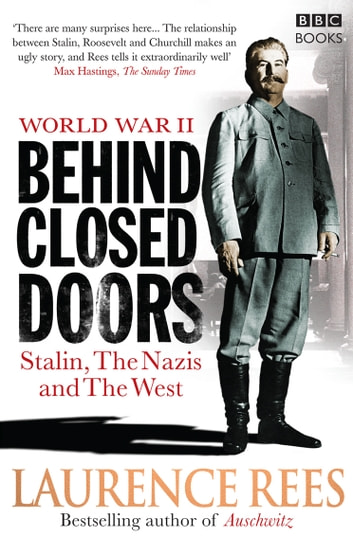 World War Two: Behind Closed Doors - Stalin, the Nazis and the West eBook by Laurence Rees