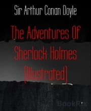 The Adventures Of Sherlock Holmes (Illustrated) ebook by Sir Arthur Conan Doyle