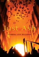 Just Ash - poetry from last year ebook by Gabriel Leif Bellman