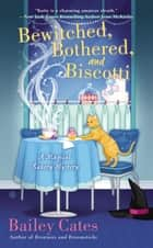 Bewitched, Bothered, and Biscotti - A Magical Bakery Mystery ebook by Bailey Cates