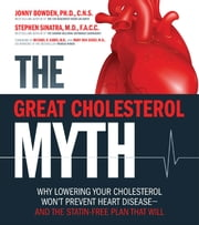 The Great Cholesterol Myth - Why Lowering Your Cholesterol Won't Prevent Heart Disease-and the Statin-Free Plan That Will ebook by Jonny Bowden, Ph.D., C.N.S.,Stephen Sinatra