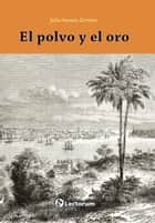 El polvo y el oro eBook by Julio Travieso Serrano