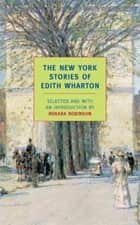 The New York Stories of Edith Wharton ebook by Edith Wharton,Roxana Robinson