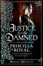 Justice for the Damned ebook by Priscilla Royal