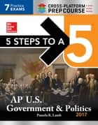 5 Steps to a 5: AP U.S. Government & Politics 2017, Cross-Platform Edition ebook by Pamela K. Lamb