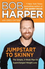 Jumpstart to Skinny - The Simple 3-Week Plan for Supercharged Weight Loss ebook by Bob Harper,Greg Critser