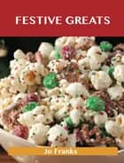 Festive Greats: Delicious Festive Recipes, The Top 49 Festive Recipes ebook by Jo Franks