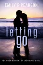 Letting Go ebook by Emily R Pearson