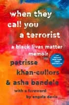 When They Call You a Terrorist - A Black Lives Matter Memoir ebook by Patrisse Khan-Cullors, asha bandele, Angela Davis