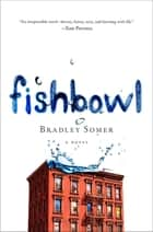 Fishbowl - A Novel ebook by Bradley Somer
