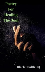 Poetry For Healing The Soul ebook by Black Health HQ