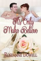 It's Only Make Believe ebook by Roseanne Dowell