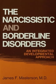 The Narcissistic and Borderline Disorders - An Integrated Developmental Approach ebook by James F. Masterson, M.D.