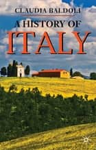 A History of Italy ebook by Dr Claudia Baldoli