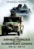 Armed Forces of the European Union 2012-2013 ebook by Charles Heyman