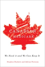 Canadian Medicare - We Need It and We Can Keep It ebook by Stephen Duckett,Adrian Peetoom