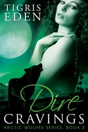 Dire Cravings ebook by Tigris Eden