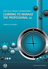Practical Project Management: Learning to Manage the Professional, Second Edition ebook by Gerald W. Cockrell