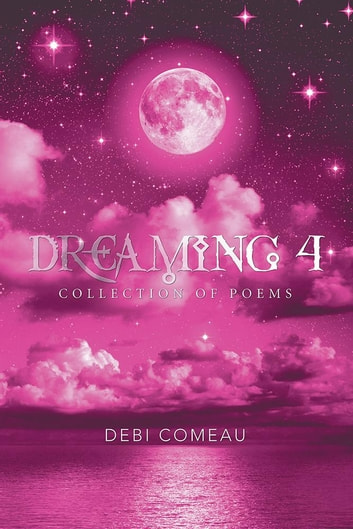 Dreaming 4 - Collection of Poems ebook by Debi J. Comeau