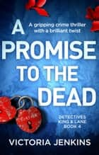 A Promise to the Dead - A gripping crime thriller with a brilliant twist ebook by Victoria Jenkins