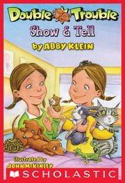 Double Trouble #1: Show & Tell ebook by Abby Klein,John McKinley
