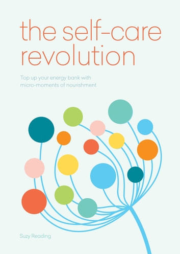 The Self-Care Revolution - smart habits & simple practices to allow you to flourish eBook by Suzy Reading