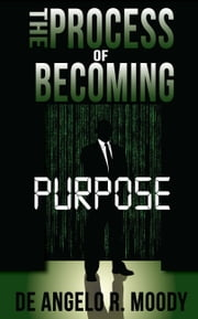 The Process of Becoming: Purpose ebook by De Angelo R. Moody