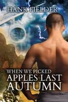 When We Picked Apples Last Autumn ebook by Hank Fielder