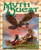 MYTHQUEST 1: JATAYU: SAVIOUR FROM THE SKIES ebook by Anuradha Kumar