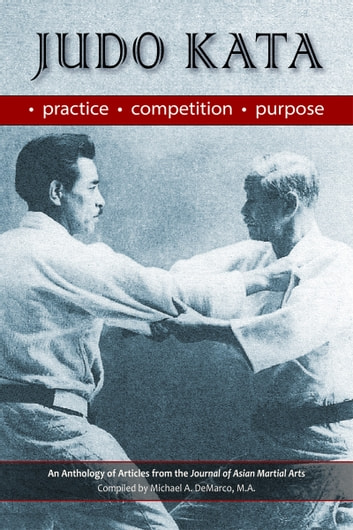 Judo Kata - Practice, Competition, Purpose ebook by Llyr C. Jones, Ph.D,Biron Ebel, M.A.,Lance Gatling, M.A.,Michael Hanon, Ph.D.,Linda Yiannakis, M.S.,Martin P. Savage, B.Ed.,Robert W. Smith, M.A.