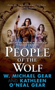 People of the Wolf - A Novel of North America's Forgotten Past ebook by Kathleen O'Neal Gear, W. Michael Gear