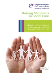 Raising standards in social care ebook by Care Council  for Wales