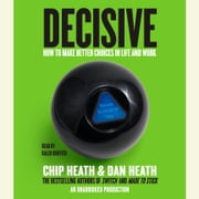 Decisive - How to Make Better Choices in Life and Work audiobook by Chip Heath, Dan Heath