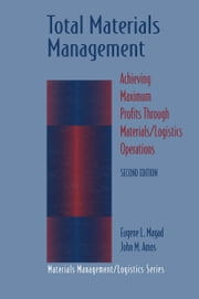Total Materials Management - Achieving Maximum Profits Through Materials/Logistics Operations ebook by Eugene L. Magad