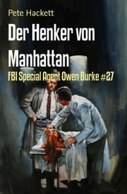 Der Henker von Manhattan - FBI Special Agent Owen Burke #27 ebook by Pete Hackett