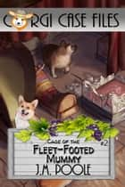 Case of the Fleet-Footed Mummy ebook by Jeffrey M. Poole