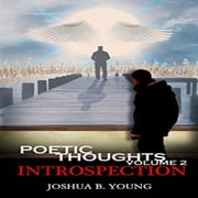 Poetic Thoughts Vol2: Introspection audiobook by Joshua Psalms
