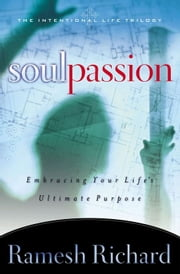 Soul Passion - Embracing Your Life's Ultimate Purpose ebook by Ramesh P. Richard
