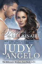 Bossing the Billionaire - The Billionaire Brothers Kent, #4 ebook by JUDY ANGELO