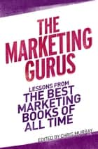 The Marketing Gurus ebook by Chris Murray