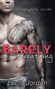 Barely Breathing - Complete Series ebook by Lucia Jordan
